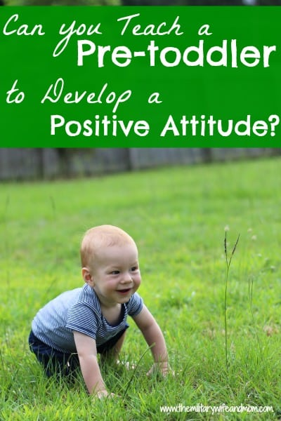 can you teach a pre-toddler to develop a good attitude