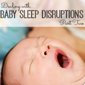 How to work through sleep disruptions with your baby.
