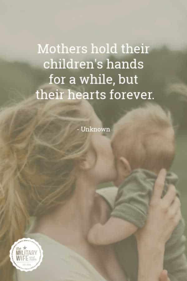 Mom quotes: Mother's hold their children's hands for a while but their hearts forever. Unknown.