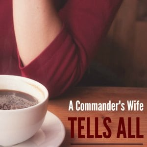 A commander's wife shares her deepest military life secret! Have you ever felt this way?