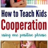 Wondering how to get your kids to cooperate? Use this positive parenting phrase to teach kids cooperation.