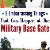 Embarrassing things that can happen at the military base gate.