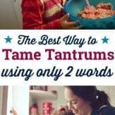 Learn two important words that can help tame temper tantrums in length and intensity. Plus, how the toddler brain works and why tantrums happen.
