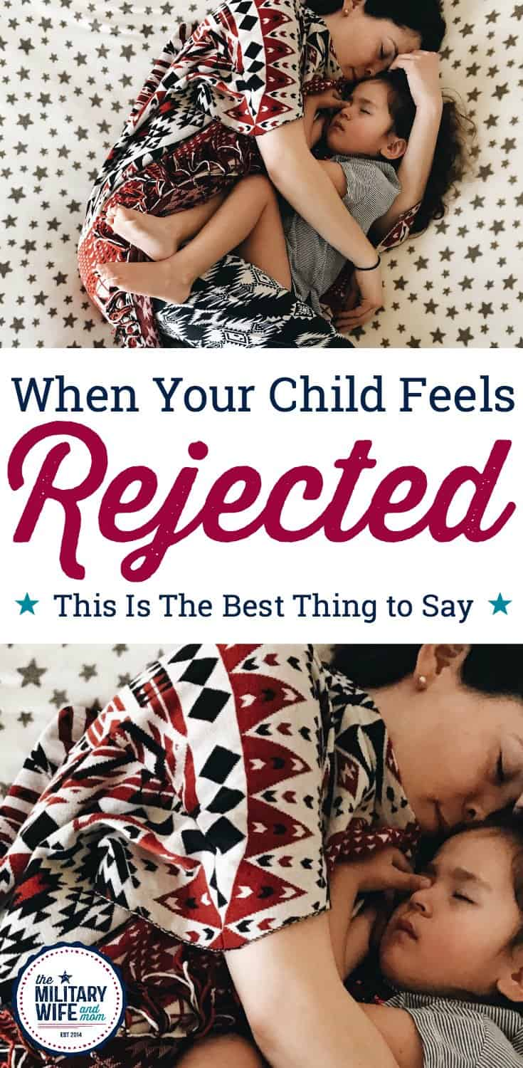 When your child feels rejected, you may want to say,