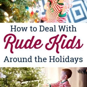 How to Deal With Rude Kids Around the Holidays - 8 Life Hacks