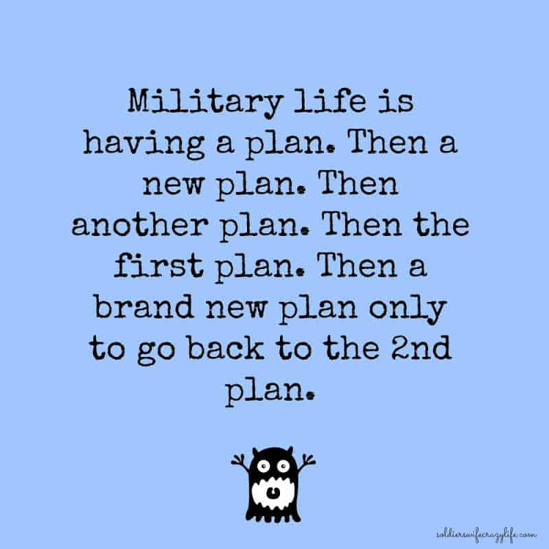 Text: military life is having a plan. then a new plan. then another plan. then the first plan. then a brand new plan only to go back to the 2nd plan.