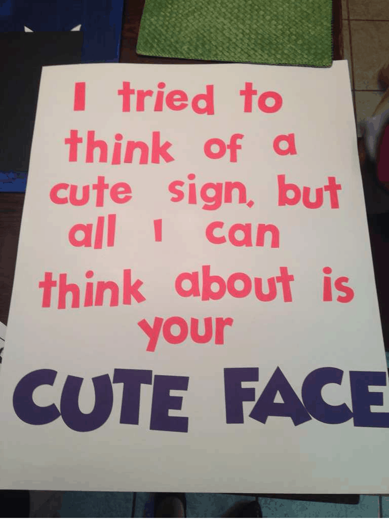 "Text, letter: ""I tried to think of a cute sign but all I can think about is your cute face.\"""